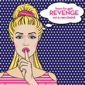 How to get revenge on a narcissist - great advice to help you heal