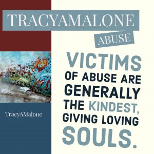 Abuse: Victims of abuse are generally the kindest, giving loving souls.