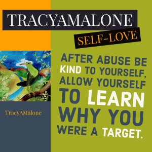 Self-Love: After abuse be kind to yourself, allow yourself to learn why you were a target.