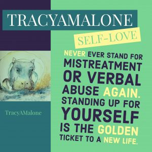 Self-Love: Never ever stand for mistreatment or verbal abuse again. Standing up for yourself is the golden ticket to a new life.