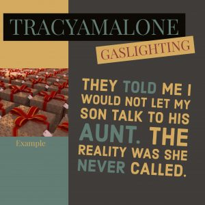 Gaslighting: They told me I would not let my son talk to his aunt. The reality was she never called.