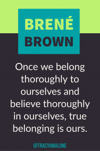 Once we belong thoroughly to ourselves and believe thoroughly in ourselves, true belonging is ours.