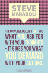 Steve Mariboli: The universe doesn't give you what you ask for with your thoughts - It gives you what you demand with your actions.