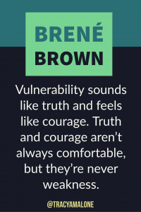 Vulnerability sounds like truth and feels like courage. Truth and courage aren't always comfortable, but the're never weakness.