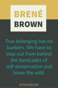 True belonging has no bunkers. We have to step out from behind the barricades of self-preservation and brave the wild.