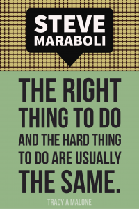 Steve Mariboli: The right thing to do and the hard thing to do are usually the same.