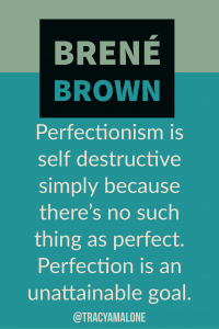 Perfectionism is self destructive simple because there's no such thing as perfect. Perfection is an unattainable goal.