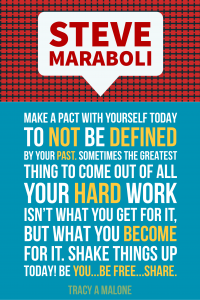 Steve Maraboli: Make a pact with yourself today to not be defined by your past . Sometimes the greatest things to come out of all your hard work isn't what you get for it, but what you become for it. Shake things up today! Be you...Be free...Share.
