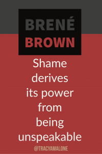 Shame derives its power from being unspeakable.