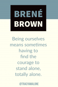 Being ourselves means sometimes having to find the courage to stand alone, totally alone.