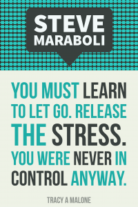 Steve Mariboli: You must learn to let go. Release the stress. You were never in control anyway.