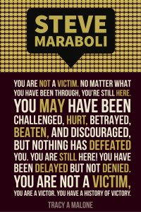Steve Mariboli: You are not a victim. No matter what you have been through, you're still here. You may have been challenged, hurt, betrayed, beaten, and discouraged, but nothing has defeated you. You are still here! You have been delayed, but not denied. You are not a victim, you are a victor. You have a history of victory.