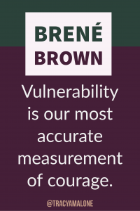 Vulnerability is our most accurate measurement of courage.