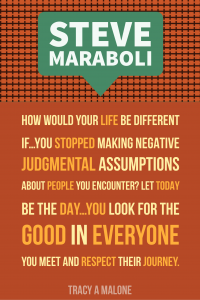 Steve Mariboli: How would your life be different if you stopped making negative judgmental assumptions about people you encounter? Let today be the day you look for the good in everyone you meet and respect their journey.