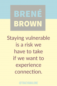 Staying vulnerable is a risk we have to take if we want to experience connection.