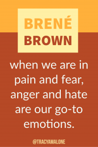 When we are in pain and fear, anger and hate are our go-to emotions.
