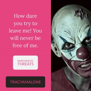 Narcissistic Threats: How dare you try to leave me! You will never be free of me.