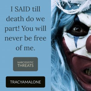 Narcissistic Threats: I said till death do we part! You will never be free of me.