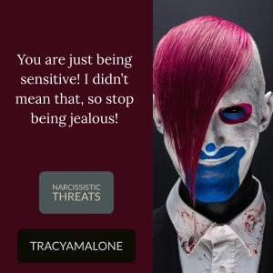Narcissistic Threats: You are just being sensitive! I didn't mean that, so stop being jealous!