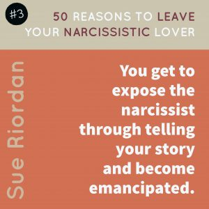 50 Reasons to leave your Narcissistic Lover: You get to expose the narcissist through telling your story and become emancipated.