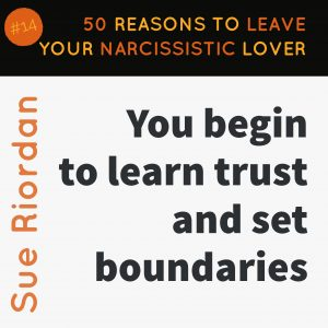 50 Reasons to leave your Narcissistic Lover: You begin to learn trust and set boundaries.