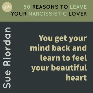 50 Reasons to leave your Narcissistic Lover: You get your mind back and learn to feel your beautiful heart.
