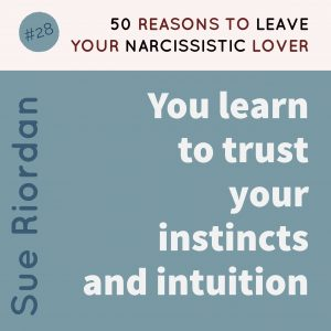 50 Reasons to leave your Narcissistic Lover: You learn to trust your instincts and intuition.