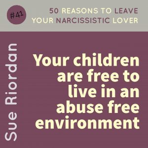 50 Reasons to leave your Narcissistic Lover: Your children are free to live in an abuse free environment.