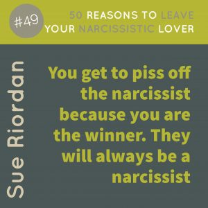 50 Reasons to leave your Narcissistic Lover: You get to piss off the narcissist because you are the winner. They will always be a narcissist.
