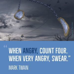"""When Angry, count four. When very Angry, swear."" - Mark Twain"