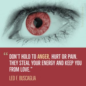 """Don't hold to Anger, hurt or pain. They steal your energy and keep you from love."" -Leo F. Buscaglia"
