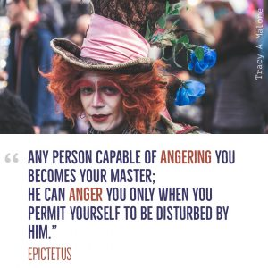 """Any person capable of Angering you becomes your master; He can Anger you only when you permit yourself to be disturbed by him."" -Epictetus"