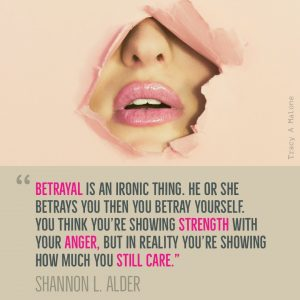 """""""Betrayal is an ironic thing. He or she betrays you then you betray yourself. You think you're showing strength with your Anger, but in reality you're showing how much you still care."""" -Shannon L. Alder"""