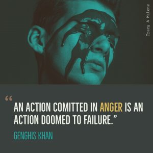 """No action committed in Anger is an action doomed to failure."" -Genghis Khan"