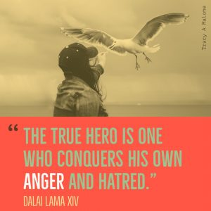 """The true hero is one who conquers his own Anger and hatred."" Dalai Lama XIV"