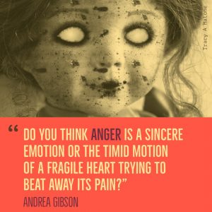 """Do you think Anger is a sincere emotion or the timid motion of a fragile heart trying to beat away its pain?"" -Andrea Gibson"