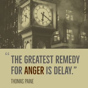 """The greatest remedy for Anger is delay."" -Thomas Paine"
