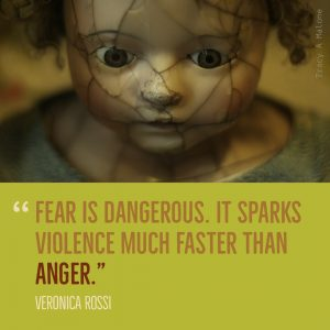 """Fear is dangerous. It sparks violence much faster than Anger."" -Veronica Rossi"