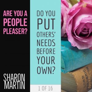 Are you a People Pleaser? : Do you put others' needs before your own? - Sharon Martin