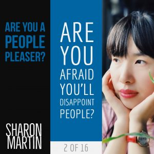 Are you a People Pleaser? : Are you afraid you'll disappoint people? - Sharon Martin