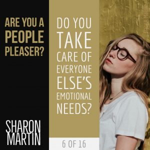 Are you a People Pleaser? : Do you take care of everyone else's emotional needs? - Sharon Martin