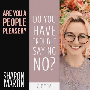 Are you a People Pleaser? : Do you have trouble saying no? - Sharon Martin