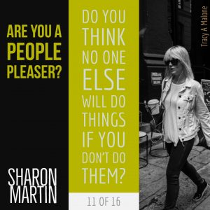 Are you a People Pleaser? : Do you think no one else will do things if you don't do them? - Sharon Martin