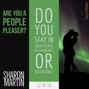 Are you a People Pleaser? : Do you stay in unsatisfying relationships or situations? - Sharon Martin