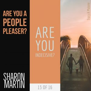 Are you a People Pleaser? : Are you Indecisive? - Sharon Martin