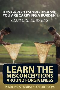 If you haven't forgiven someone, you are carrying a burden. - Clifford Edwards   Learn the misconception around forgiveness.