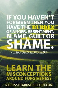 If you haven't forgiven then you have the burden of anger, resentment, blame, guilt or shame. - Clifford Edwards | Learn the misconceptions around forgiveness.