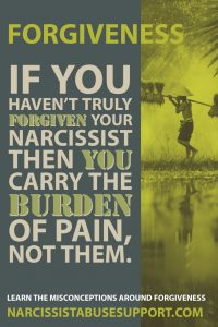 Forgiveness: If you haven't truly forgiven your narcissist then you carry the burden of pain, not them.