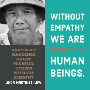 Freeing yourself from the narcissist in your life : Without empathy we are incomplete human beings. - Linda Martinez-Lewi