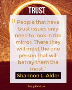 "Trust: ""People that have trust issues only need to look in the mirror. There they will meet the one person that will betray them the most."" - Shannon L. Alder"